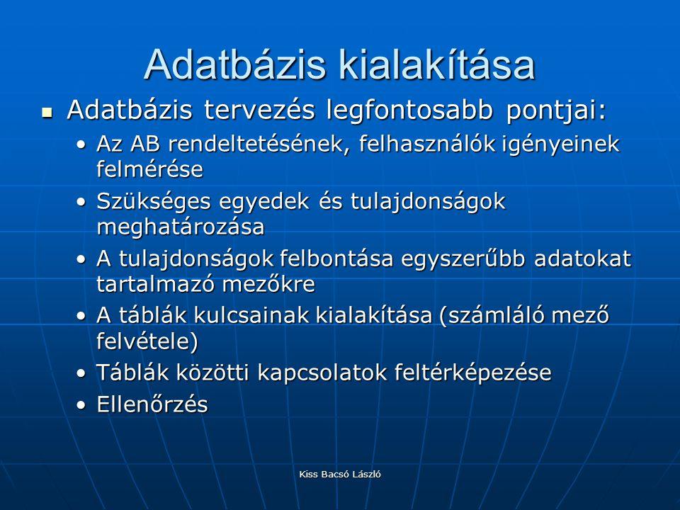 Kiss Bacsó László Adatbázis kialakítása Adatbázis tervezés legfontosabb pontjai: Adatbázis tervezés legfontosabb pontjai: Az AB rendeltetésének, felha