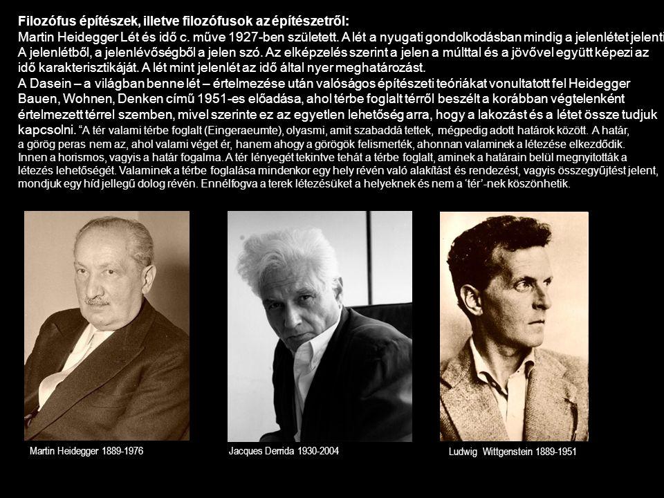 Filozófus építészek, illetve filozófusok az építészetről: Martin Heidegger Lét és idő c. műve 1927-ben született. A lét a nyugati gondolkodásban mindi