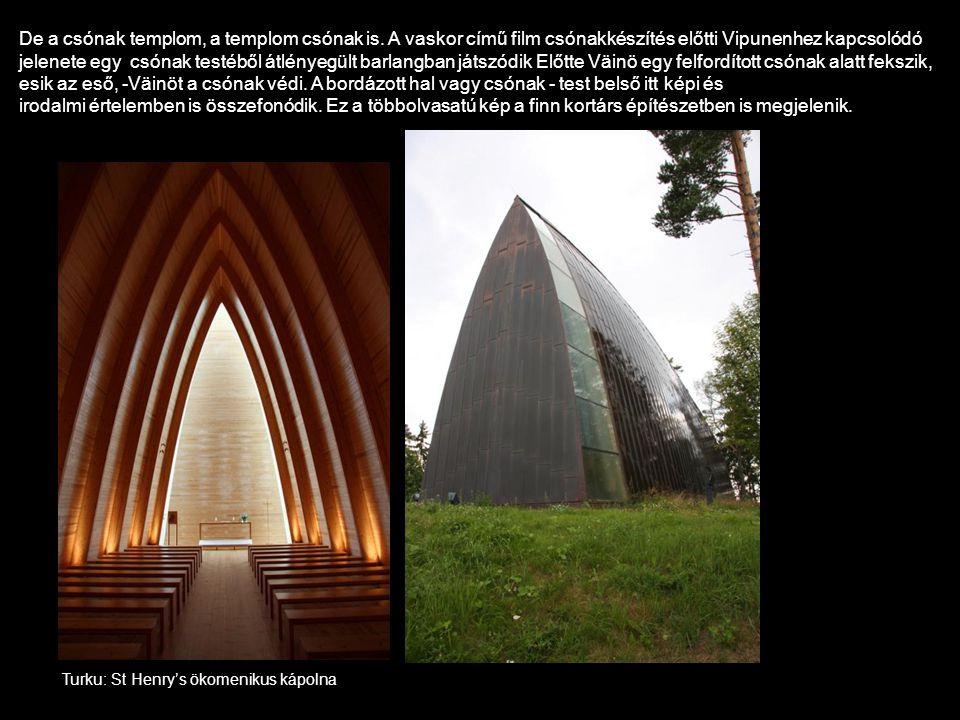 De a csónak templom, a templom csónak is. A vaskor című film csónakkészítés előtti Vipunenhez kapcsolódó jelenete egy csónak testéből átlényegült barl