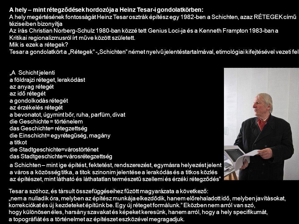 A hely – mint rétegződések hordozója a Heinz Tesar-i gondolatkörben: A hely megértésének fontosságát Heinz Tesar osztrák építész egy 1982-ben a Schich