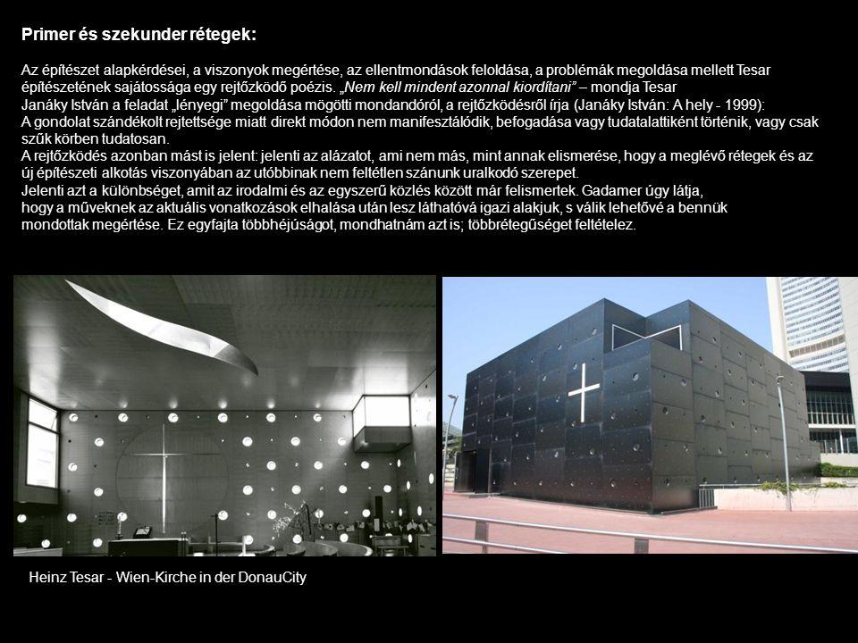 Primer és szekunder rétegek: Az építészet alapkérdései, a viszonyok megértése, az ellentmondások feloldása, a problémák megoldása mellett Tesar építés