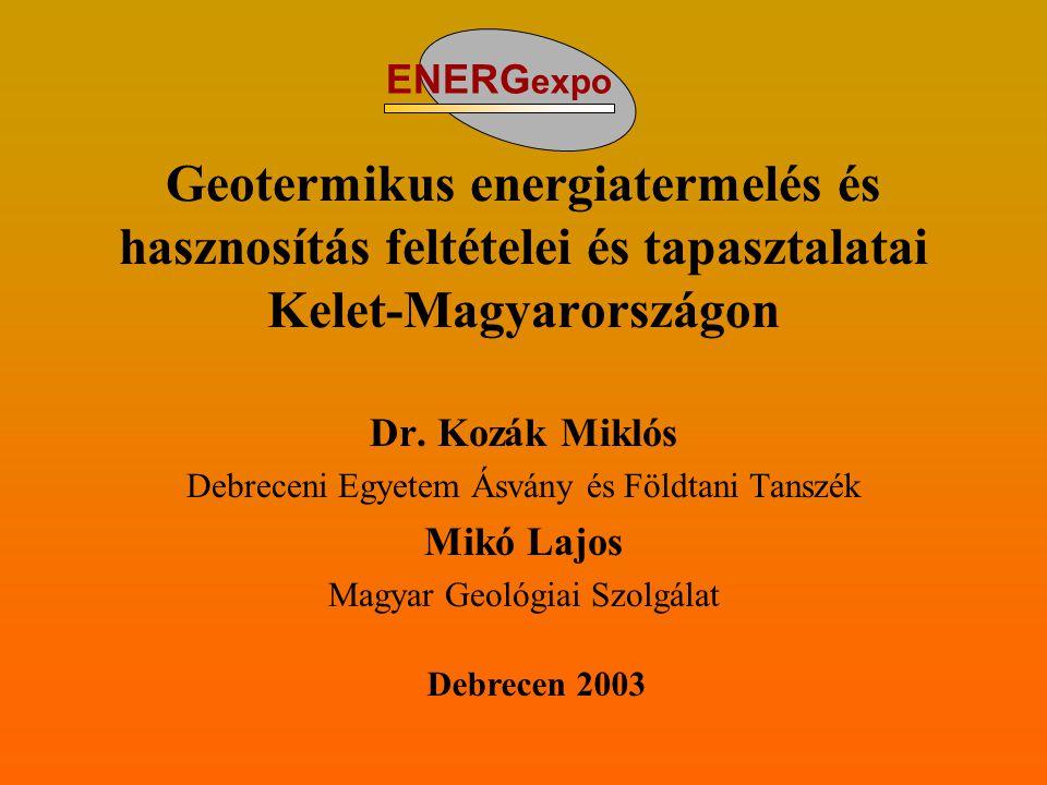 Geotermikus energiatermelés és hasznosítás feltételei és tapasztalatai Kelet-Magyarországon Dr. Kozák Miklós Debreceni Egyetem Ásvány és Földtani Tans