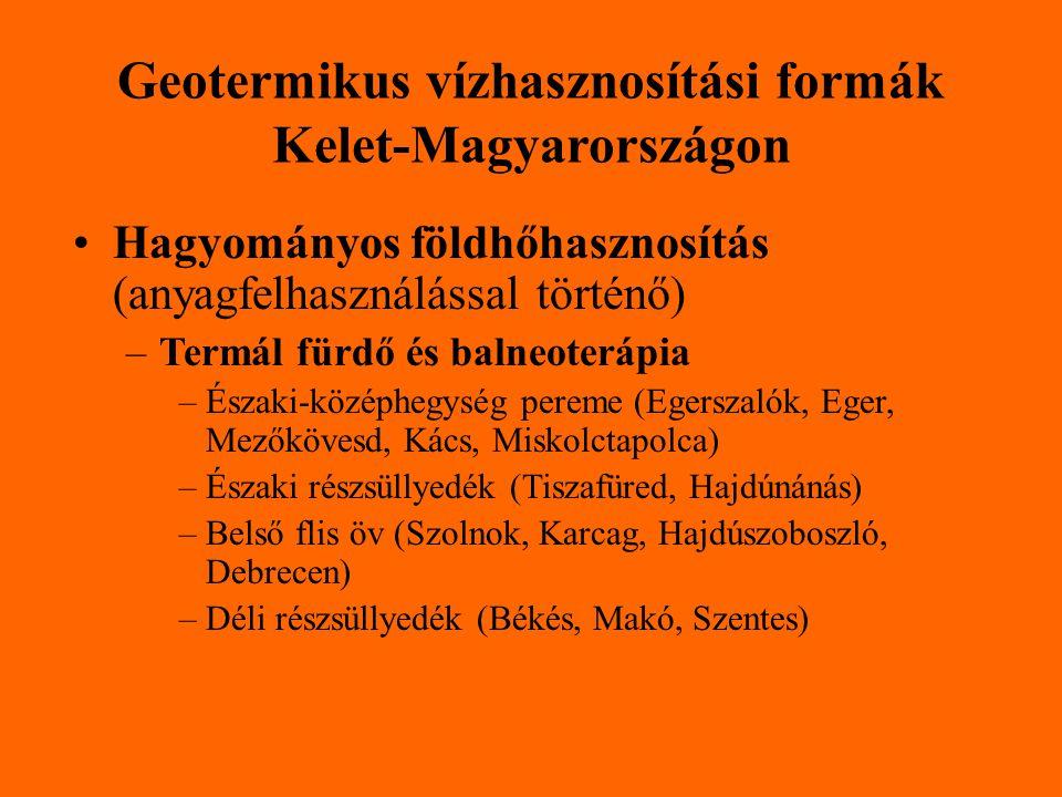 Geotermikus vízhasznosítási formák Kelet-Magyarországon Hagyományos földhőhasznosítás (anyagfelhasználással történő) –Termál fürdő és balneoterápia –É