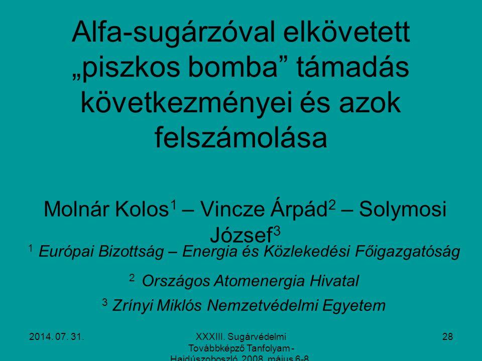 """2014. 07. 31.XXXIII. Sugárvédelmi Továbbképző Tanfolyam - Hajdúszoboszló, 2008. május 6-8. 28 Alfa-sugárzóval elkövetett """"piszkos bomba"""" támadás követ"""