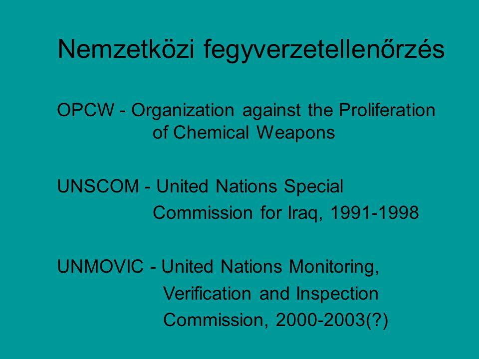 Nemzetközi fegyverzetellenőrzés OPCW - Organization against the Proliferation of Chemical Weapons UNSCOM - United Nations Special Commission for Iraq,