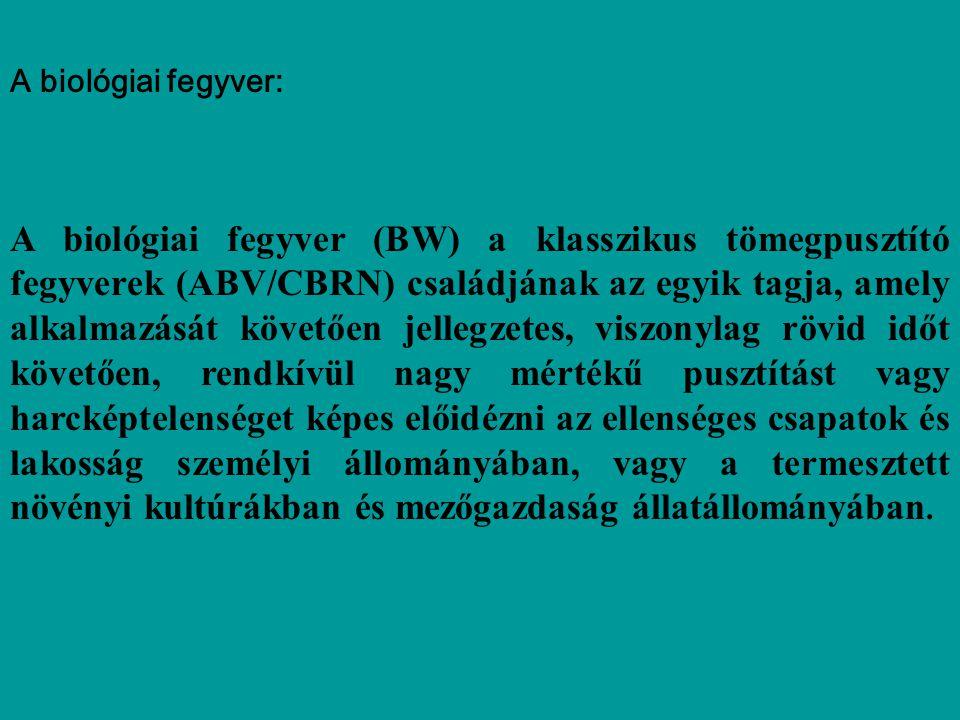 A biológiai fegyver: A biológiai fegyver (BW) a klasszikus tömegpusztító fegyverek (ABV/CBRN) családjának az egyik tagja, amely alkalmazását követően