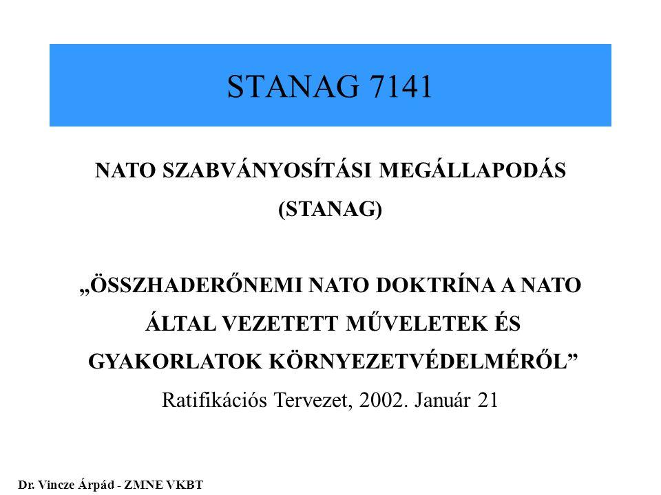 """STANAG 7141 NATO SZABVÁNYOSÍTÁSI MEGÁLLAPODÁS (STANAG) """"ÖSSZHADERŐNEMI NATO DOKTRÍNA A NATO ÁLTAL VEZETETT MŰVELETEK ÉS GYAKORLATOK KÖRNYEZETVÉDELMÉRŐ"""