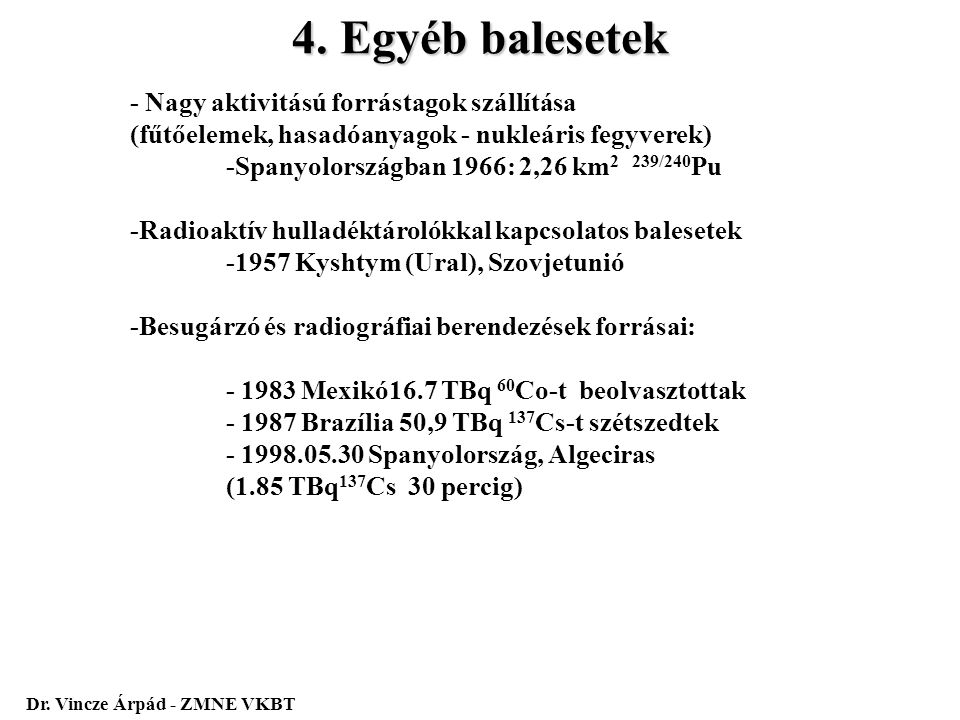 4. Egyéb balesetek - Nagy aktivitású forrástagok szállítása (fűtőelemek, hasadóanyagok - nukleáris fegyverek) -Spanyolországban 1966: 2,26 km 2 239/24