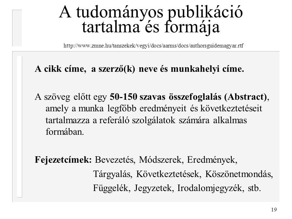 19 A tudományos publikáció tartalma és formája http://www.zmne.hu/tanszekek/vegyi/docs/aarms/docs/authorsguidemagyar.rtf A cikk címe, a szerző(k) neve