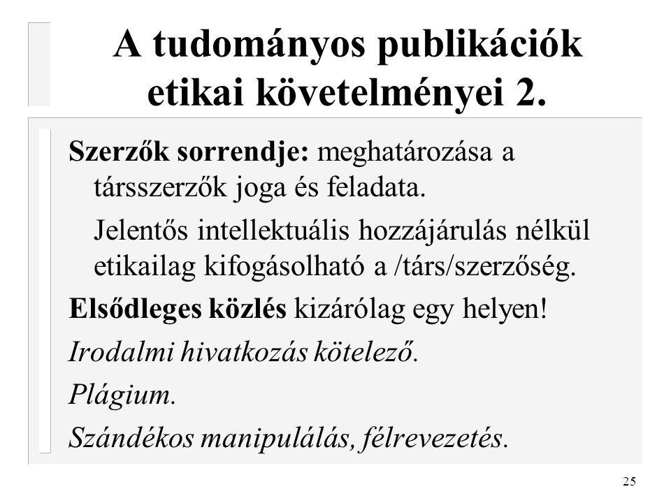 25 A tudományos publikációk etikai követelményei 2. Szerzők sorrendje: meghatározása a társszerzők joga és feladata. Jelentős intellektuális hozzájáru