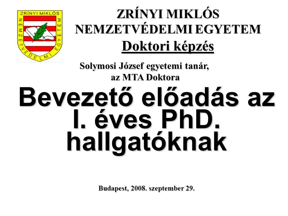 A bevezető előadás tartalma A MAB állásfoglalása a doktori képzésről A ZMNE doktori iskolái és tudományszakai Az I.