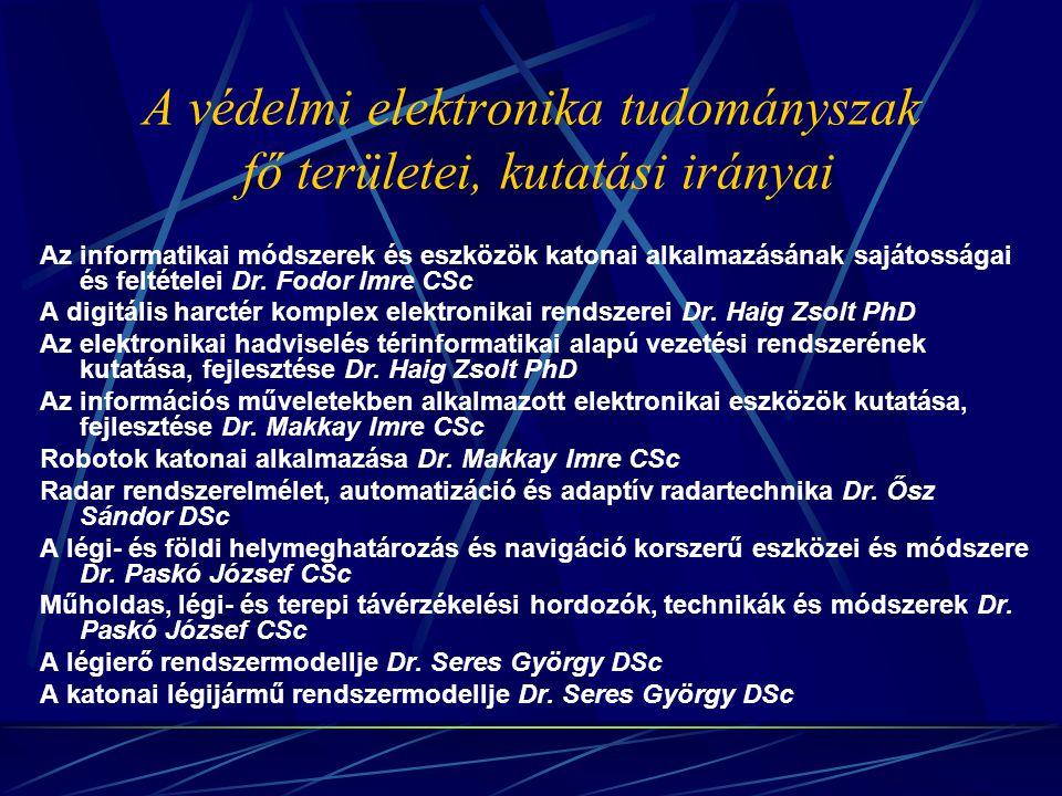 A védelmi elektronika tudományszak fő területei, kutatási irányai Információs hadviselés elmélete és a hadászati információs műveletek Dr.
