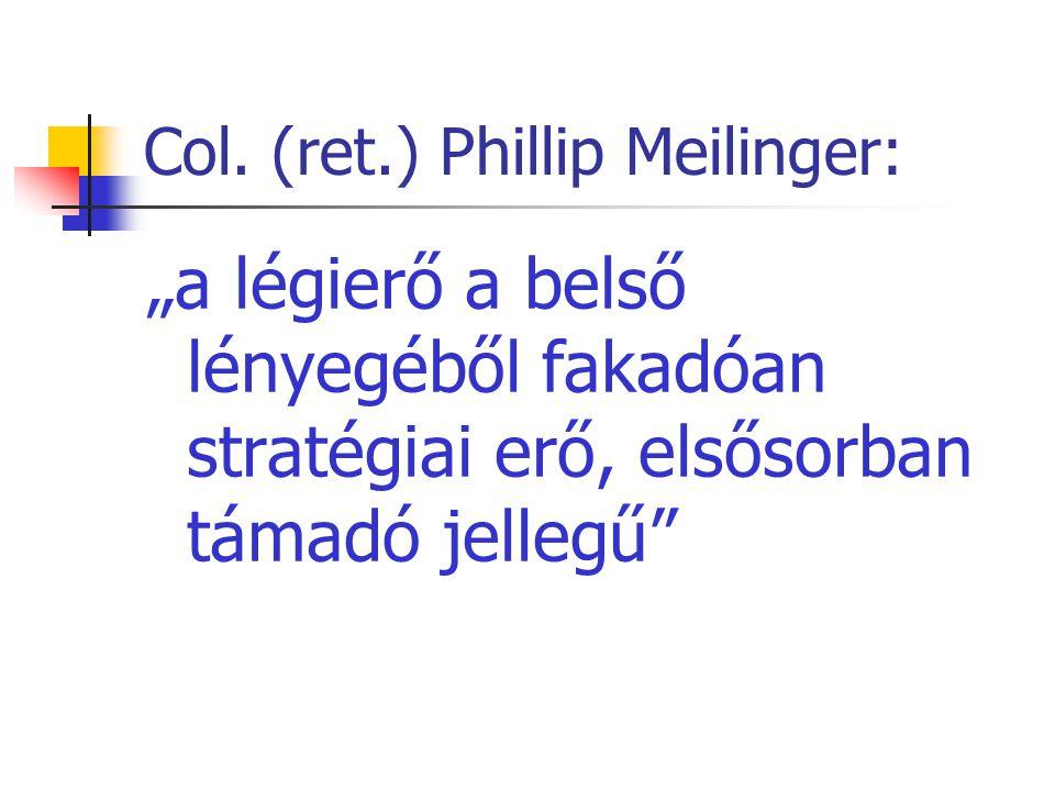 """Col. (ret.) Phillip Meilinger: """"a légierő a belső lényegéből fakadóan stratégiai erő, elsősorban támadó jellegű"""""""
