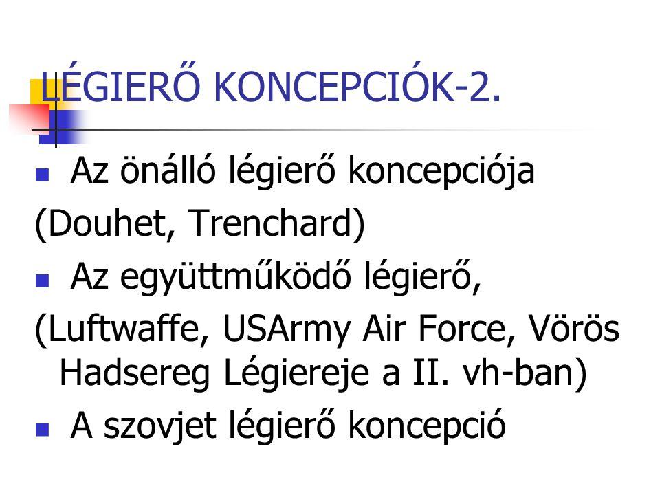 LÉGIERŐ KONCEPCIÓK-2. Az önálló légierő koncepciója (Douhet, Trenchard) Az együttműködő légierő, (Luftwaffe, USArmy Air Force, Vörös Hadsereg Légierej
