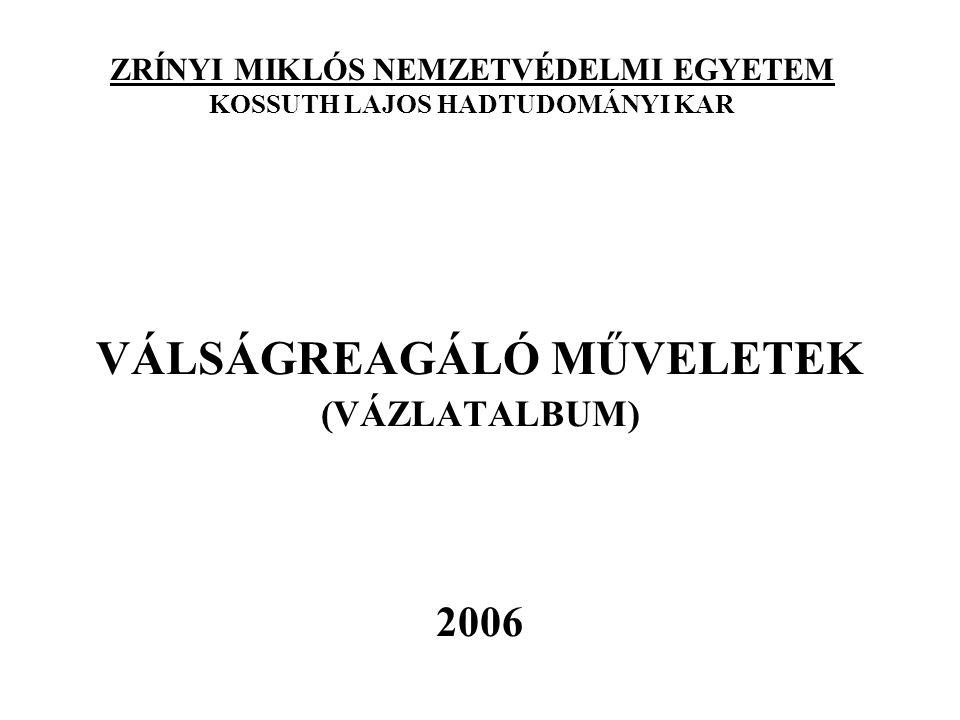 ZRÍNYI MIKLÓS NEMZETVÉDELMI EGYETEM KOSSUTH LAJOS HADTUDOMÁNYI KAR VÁLSÁGREAGÁLÓ MŰVELETEK (VÁZLATALBUM) 2006
