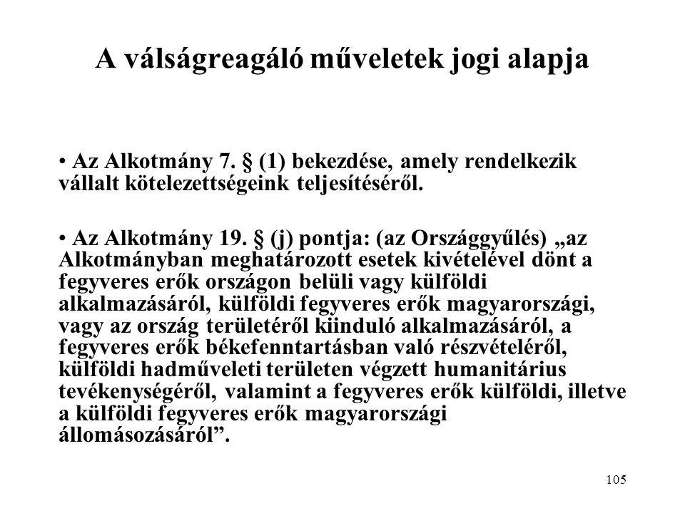 105 A válságreagáló műveletek jogi alapja Az Alkotmány 7.