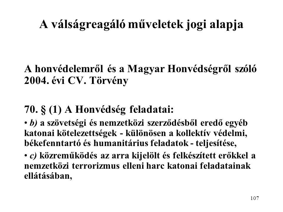 107 A válságreagáló műveletek jogi alapja A honvédelemről és a Magyar Honvédségről szóló 2004.