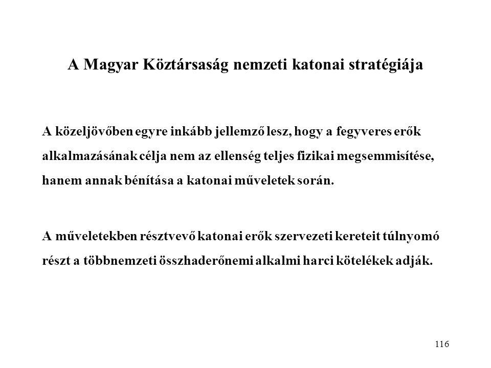 116 A Magyar Köztársaság nemzeti katonai stratégiája A közeljövőben egyre inkább jellemző lesz, hogy a fegyveres erők alkalmazásának célja nem az ellenség teljes fizikai megsemmisítése, hanem annak bénítása a katonai műveletek során.