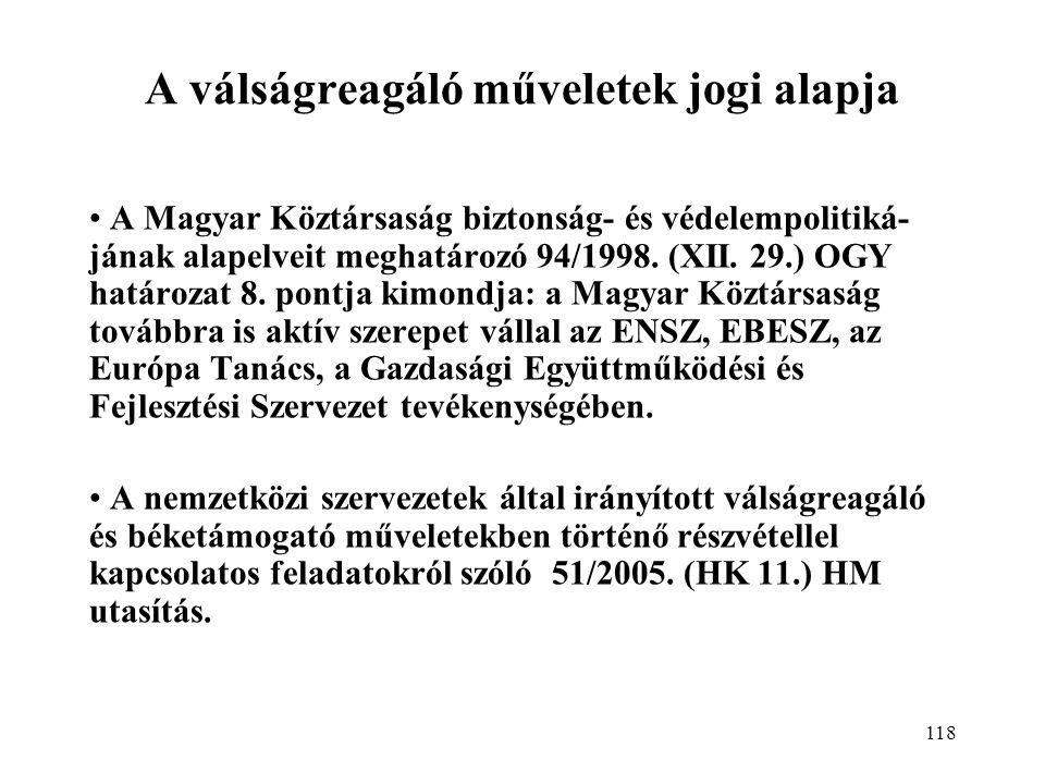 118 A válságreagáló műveletek jogi alapja A Magyar Köztársaság biztonság- és védelempolitiká- jának alapelveit meghatározó 94/1998.