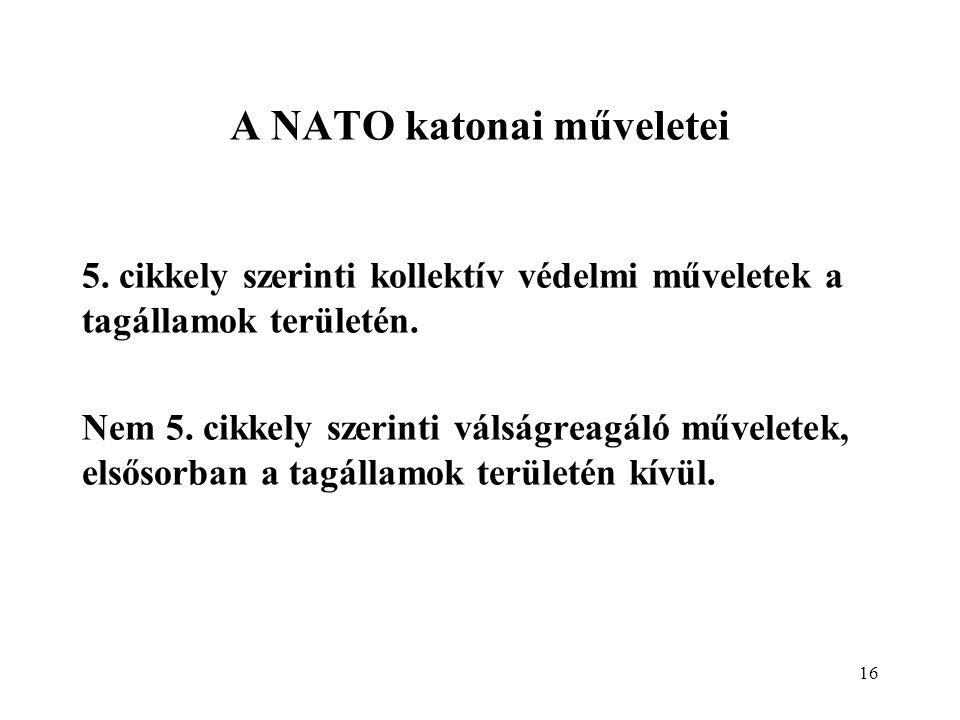 16 A NATO katonai műveletei 5.cikkely szerinti kollektív védelmi műveletek a tagállamok területén.
