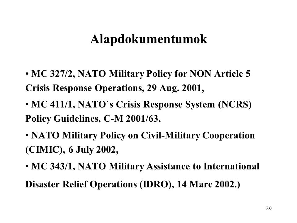 29 Alapdokumentumok MC 327/2, NATO Military Policy for NON Article 5 Crisis Response Operations, 29 Aug.