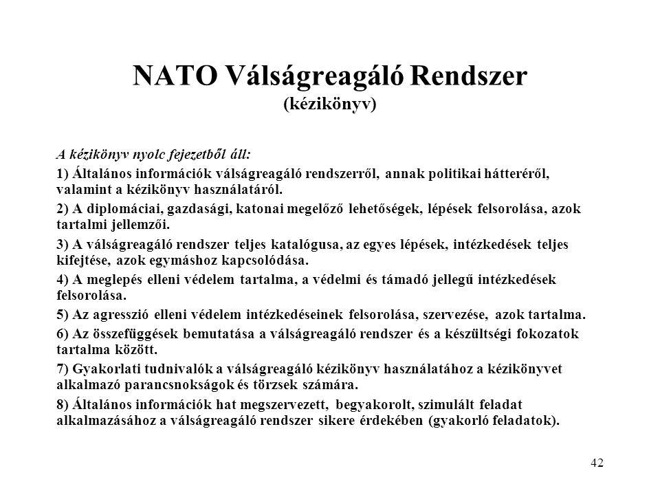 42 NATO Válságreagáló Rendszer (kézikönyv) A kézikönyv nyolc fejezetből áll: 1) Általános információk válságreagáló rendszerről, annak politikai hátteréről, valamint a kézikönyv használatáról.