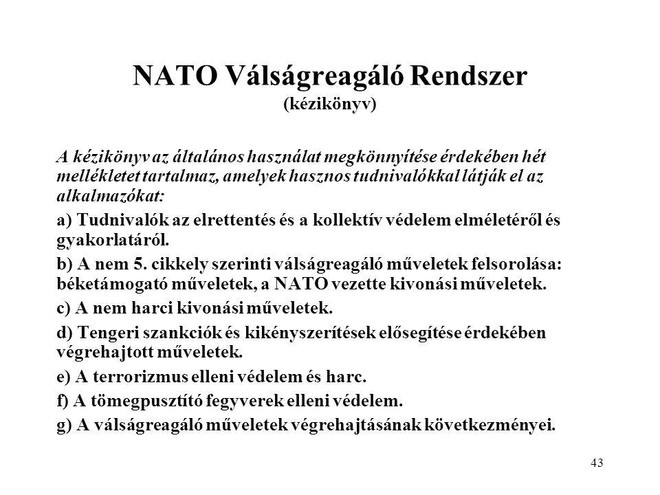 43 NATO Válságreagáló Rendszer (kézikönyv) A kézikönyv az általános használat megkönnyítése érdekében hét mellékletet tartalmaz, amelyek hasznos tudnivalókkal látják el az alkalmazókat: a) Tudnivalók az elrettentés és a kollektív védelem elméletéről és gyakorlatáról.