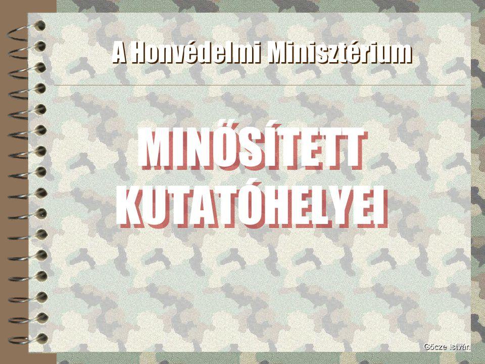 MINŐSÍTETT KUTATÓHELYEI A Honvédelmi Minisztérium Gőcze István