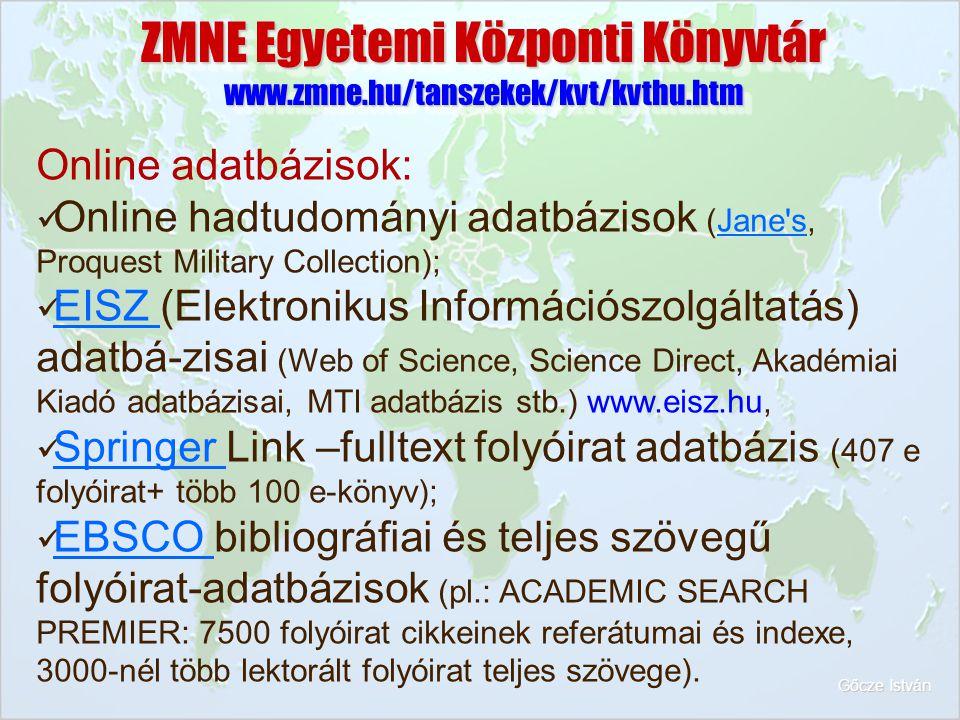 ZMNE Egyetemi Központi Könyvtár www.zmne.hu/tanszekek/kvt/kvthu.htm Online adatbázisok: Online hadtudományi adatbázisok (Jane's, Proquest Military Col