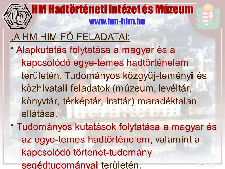 """HM Hadtörténeti Intézet és Múzeum www.hm-him.hu """"A HM HIM FŐ FELADATAI: Alapkutatás folytatása a magyar és a kapcsolódó egye-temes hadtörténelem * Ala"""