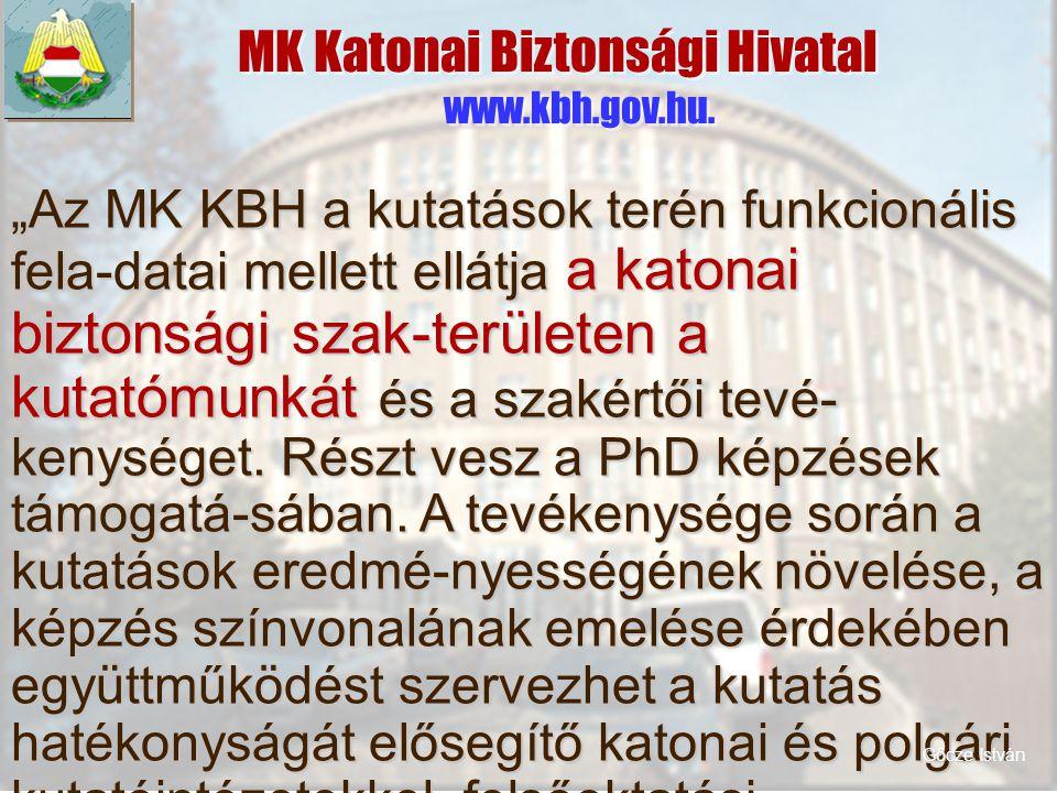 """MK Katonai Biztonsági Hivatal www.kbh.gov.hu. """"AzMK KBH a kutatások terén funkcionális fela-datai mellett ellátja a katonai biztonsági szak-területen"""