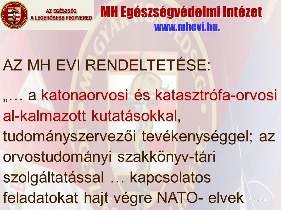 """MH Egészségvédelmi Intézet www.mhevi.hu. AZ MH EVI RENDELTETÉSE: katonaorvosi és katasztrófa-orvosi al-kalmazott kutatásokkal """"… a katonaorvosi és kat"""