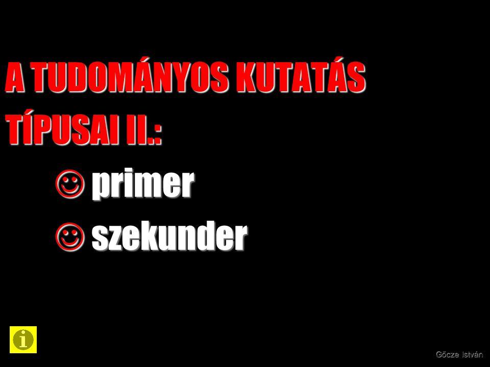 A TUDOMÁNYOS KUTATÁS TÍPUSAI II.: primer szekunder Gőcze István