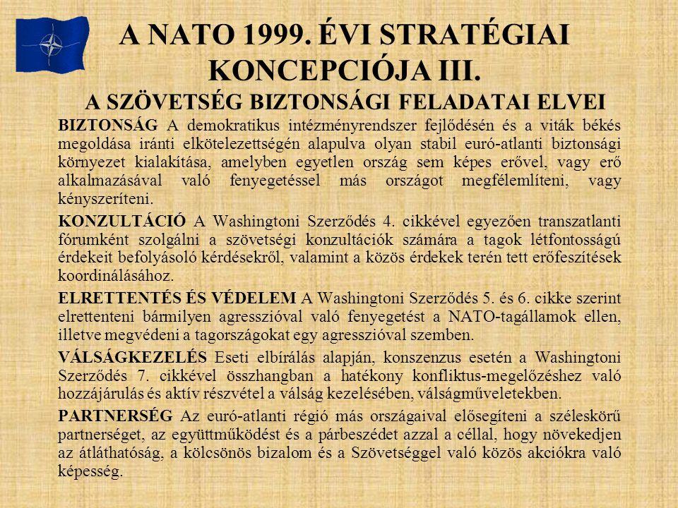 A NATO 1999. ÉVI STRATÉGIAI KONCEPCIÓJA III. A SZÖVETSÉG BIZTONSÁGI FELADATAI ELVEI BIZTONSÁG A demokratikus intézményrendszer fejlődésén és a viták b