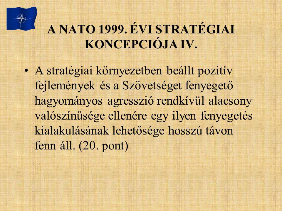 A NATO 1999. ÉVI STRATÉGIAI KONCEPCIÓJA IV. A stratégiai környezetben beállt pozitív fejlemények és a Szövetséget fenyegető hagyományos agresszió rend