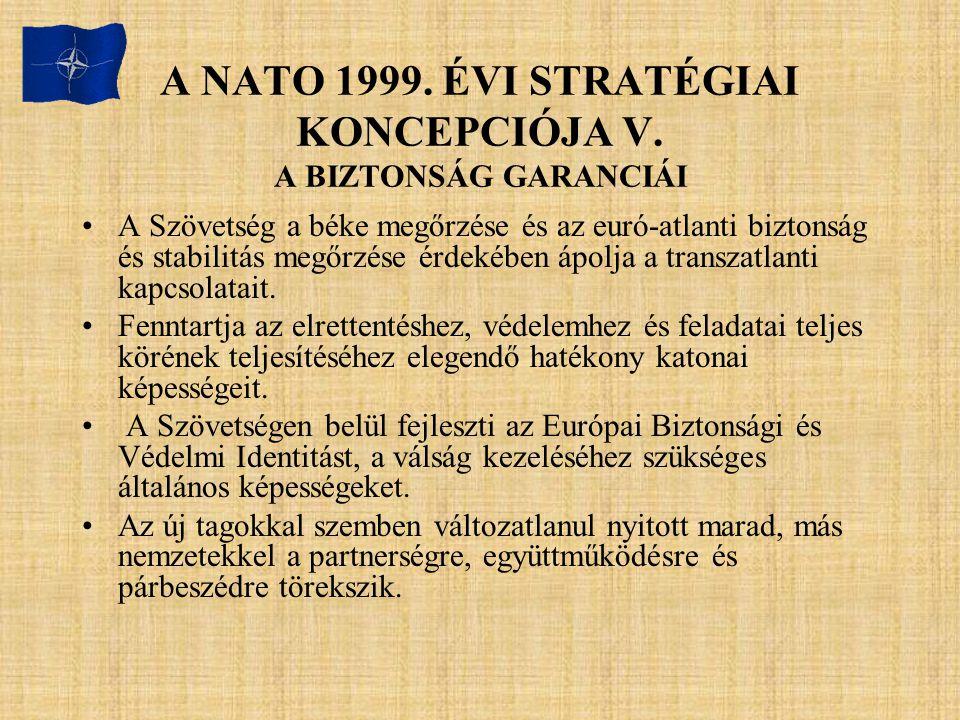 A NATO 1999. ÉVI STRATÉGIAI KONCEPCIÓJA V. A BIZTONSÁG GARANCIÁI A Szövetség a béke megőrzése és az euró-atlanti biztonság és stabilitás megőrzése érd