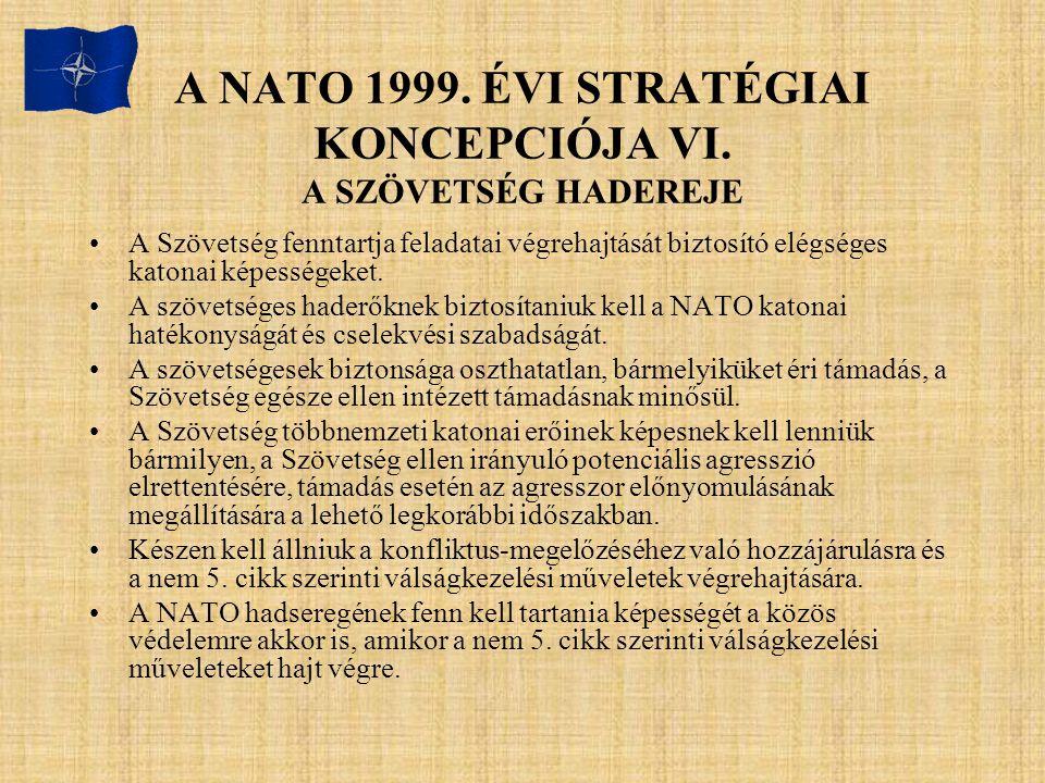 A NATO 1999. ÉVI STRATÉGIAI KONCEPCIÓJA VI. A SZÖVETSÉG HADEREJE A Szövetség fenntartja feladatai végrehajtását biztosító elégséges katonai képességek