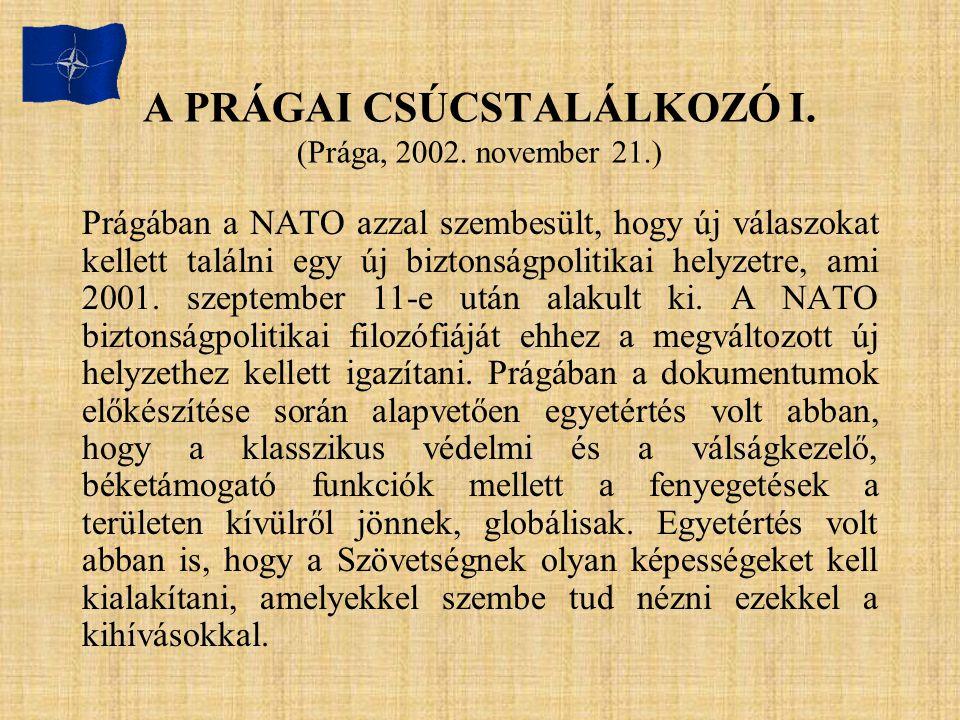 A PRÁGAI CSÚCSTALÁLKOZÓ I. (Prága, 2002. november 21.) Prágában a NATO azzal szembesült, hogy új válaszokat kellett találni egy új biztonságpolitikai