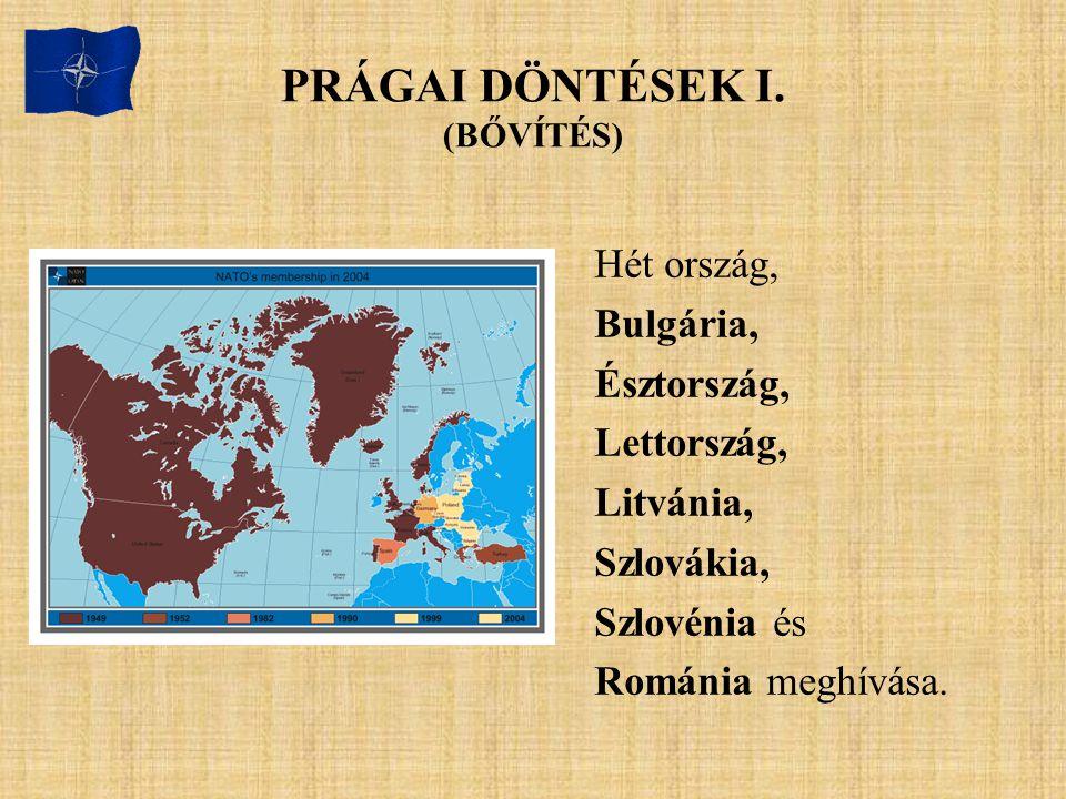 PRÁGAI DÖNTÉSEK I. (BŐVÍTÉS) Hét ország, Bulgária, Észtország, Lettország, Litvánia, Szlovákia, Szlovénia és Románia meghívása.