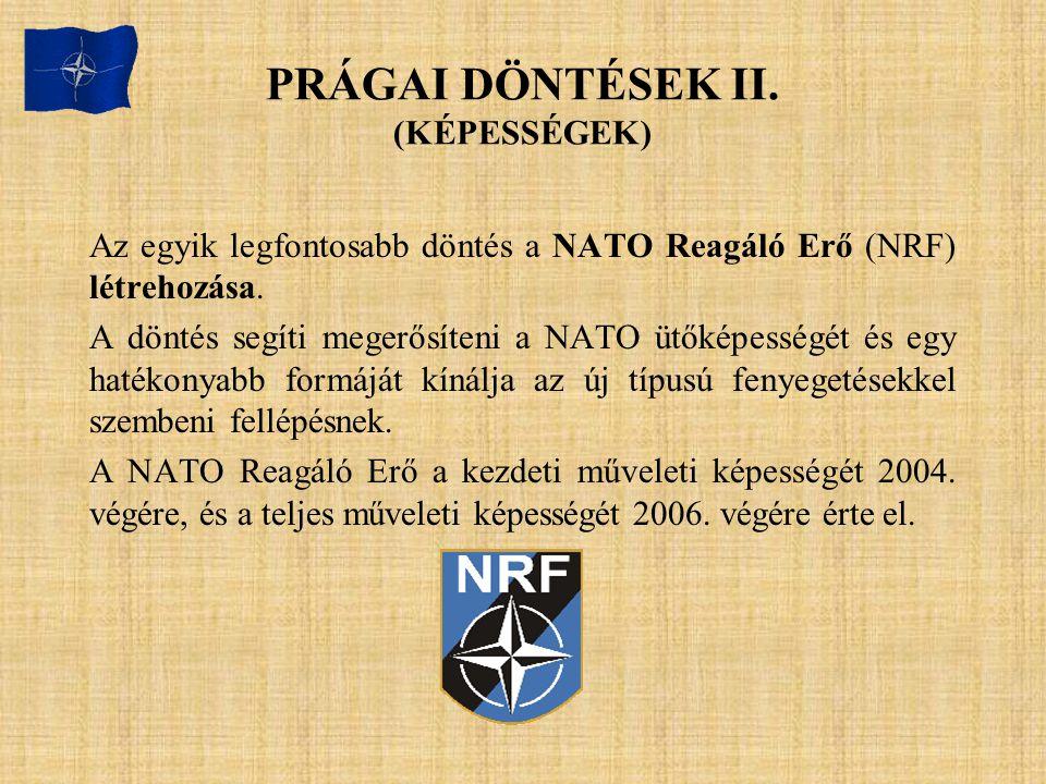 PRÁGAI DÖNTÉSEK II. (KÉPESSÉGEK) Az egyik legfontosabb döntés a NATO Reagáló Erő (NRF) létrehozása. A döntés segíti megerősíteni a NATO ütőképességét