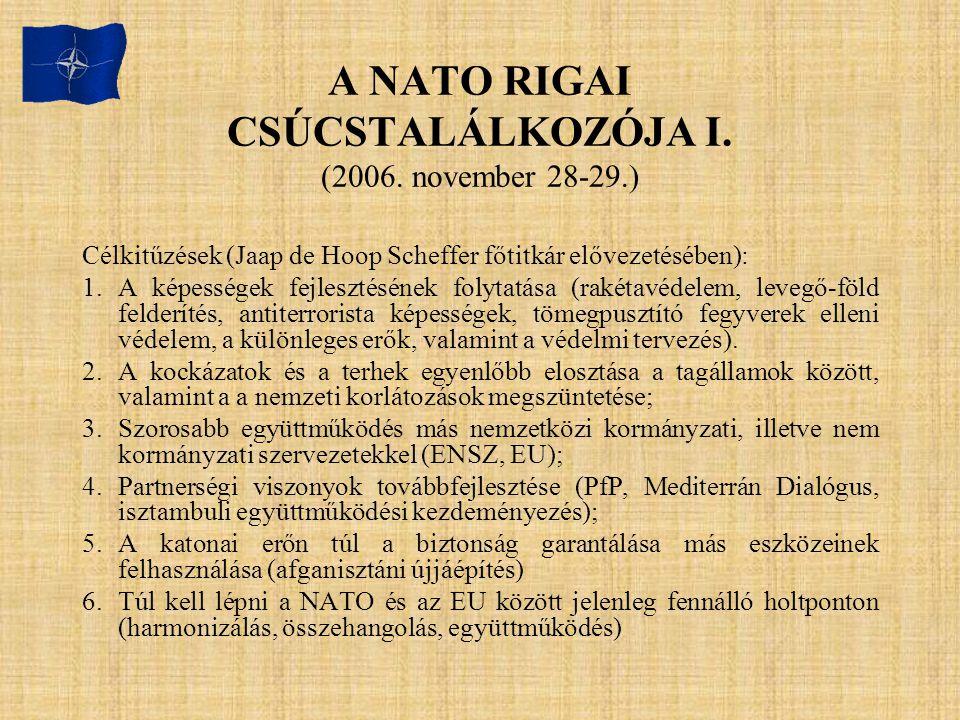 A NATO RIGAI CSÚCSTALÁLKOZÓJA I. (2006. november 28-29.) Célkitűzések (Jaap de Hoop Scheffer főtitkár elővezetésében): 1.A képességek fejlesztésének f