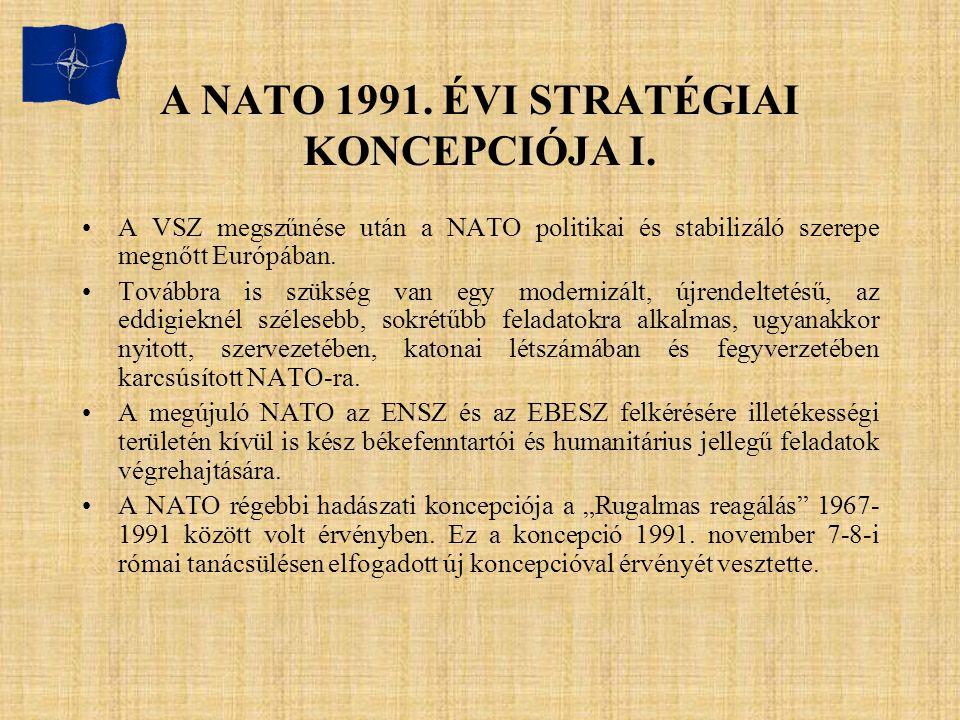 A NATO 1991. ÉVI STRATÉGIAI KONCEPCIÓJA I. A VSZ megszűnése után a NATO politikai és stabilizáló szerepe megnőtt Európában. Továbbra is szükség van eg