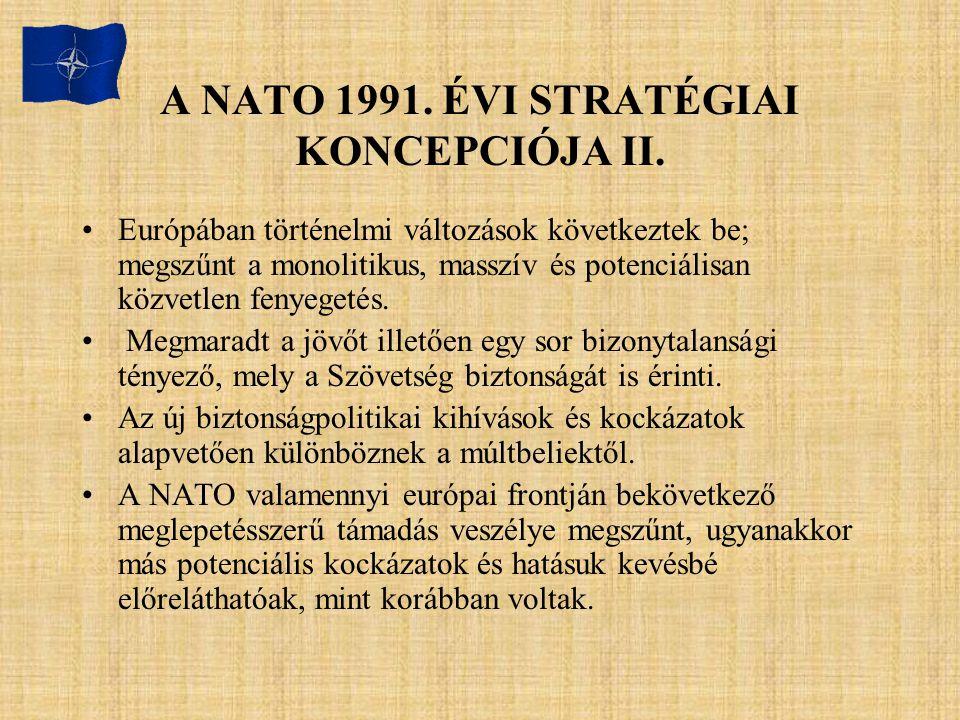 A NATO 1991. ÉVI STRATÉGIAI KONCEPCIÓJA II. Európában történelmi változások következtek be; megszűnt a monolitikus, masszív és potenciálisan közvetlen