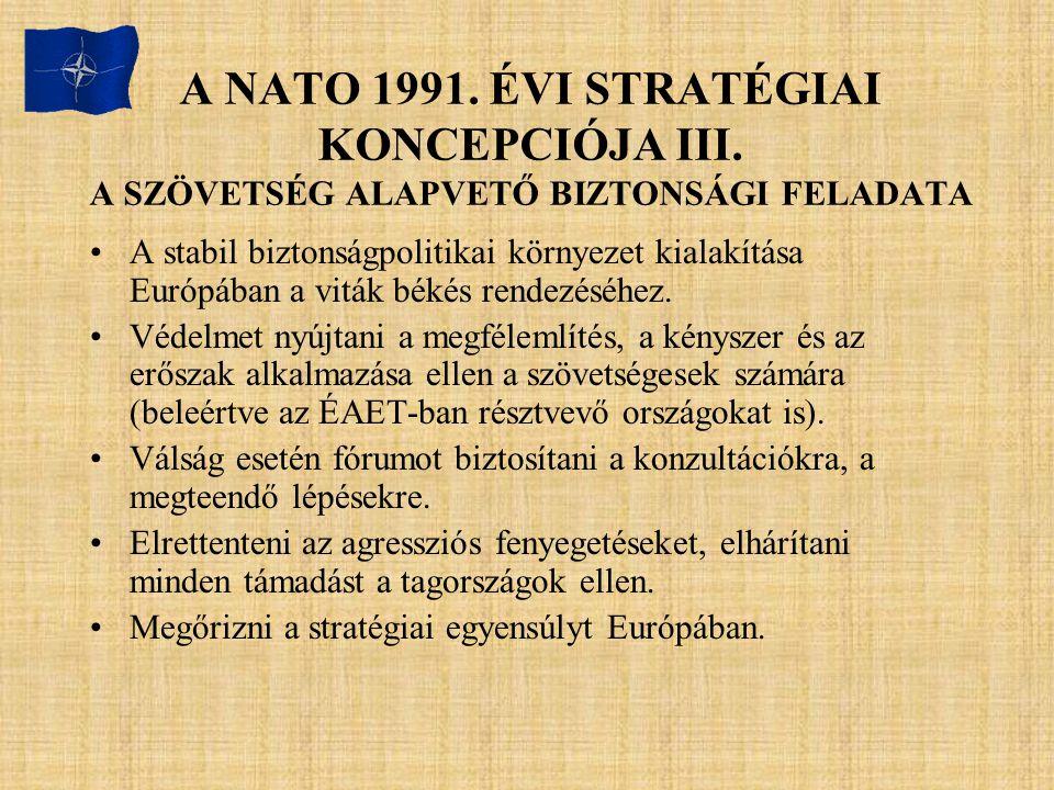 A NATO 1991. ÉVI STRATÉGIAI KONCEPCIÓJA III. A SZÖVETSÉG ALAPVETŐ BIZTONSÁGI FELADATA A stabil biztonságpolitikai környezet kialakítása Európában a vi
