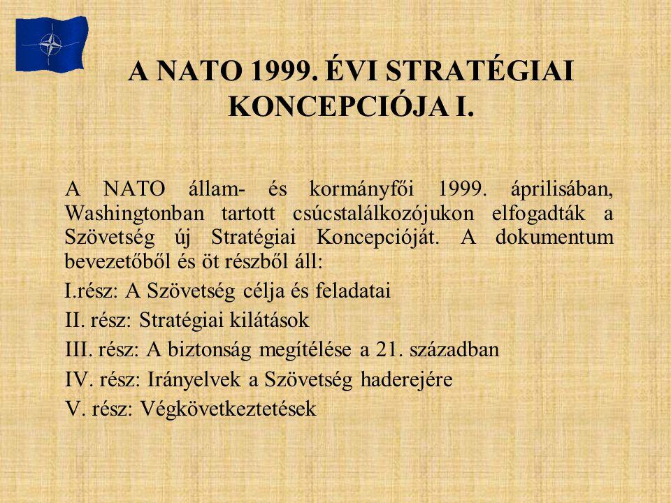 A NATO 1999. ÉVI STRATÉGIAI KONCEPCIÓJA I. A NATO állam- és kormányfői 1999. áprilisában, Washingtonban tartott csúcstalálkozójukon elfogadták a Szöve