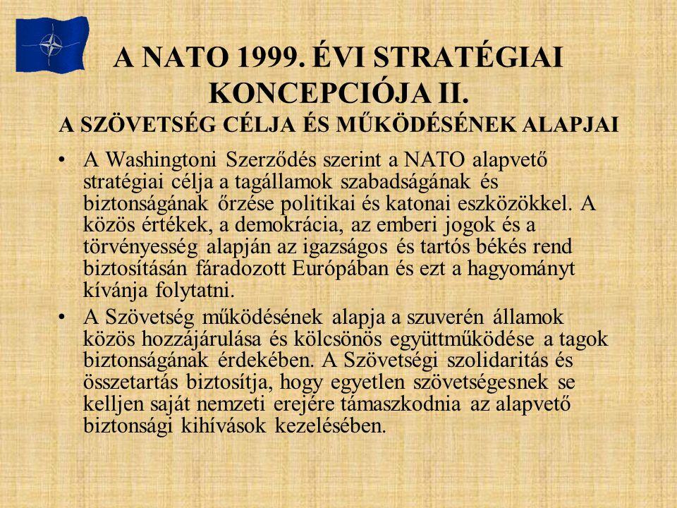 A NATO 1999. ÉVI STRATÉGIAI KONCEPCIÓJA II. A SZÖVETSÉG CÉLJA ÉS MŰKÖDÉSÉNEK ALAPJAI A Washingtoni Szerződés szerint a NATO alapvető stratégiai célja