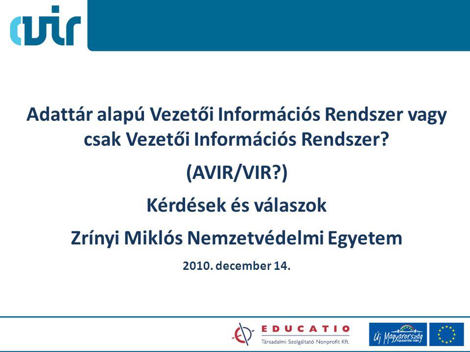 Adattár alapú Vezetői Információs Rendszer vagy csak Vezetői Információs Rendszer? (AVIR/VIR?) Kérdések és válaszok Zrínyi Miklós Nemzetvédelmi Egyete