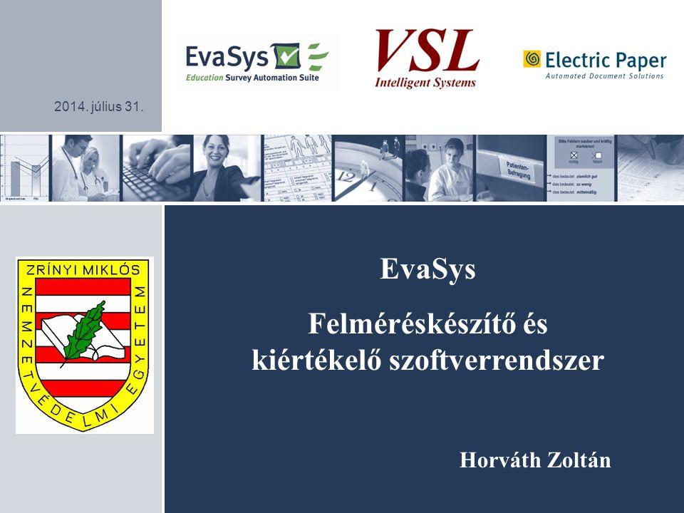 2014. július 31. EvaSys Felméréskészítő és kiértékelő szoftverrendszer Horváth Zoltán