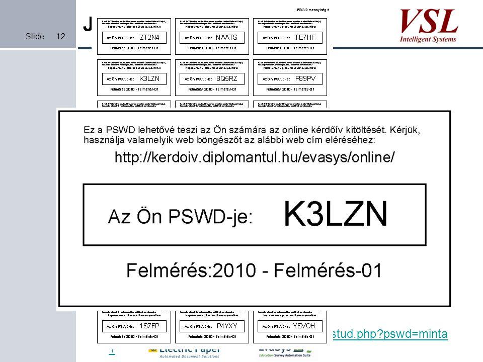 Slide Jelszó lehetőségek 1. Jelszó kártya: 2. Jelszó linkbe ágyazva [DIRECT_ONLINE_LINK] http://kerdoiv.diplomantul.hu/evasys/indexstud.php?pswd=TE7H