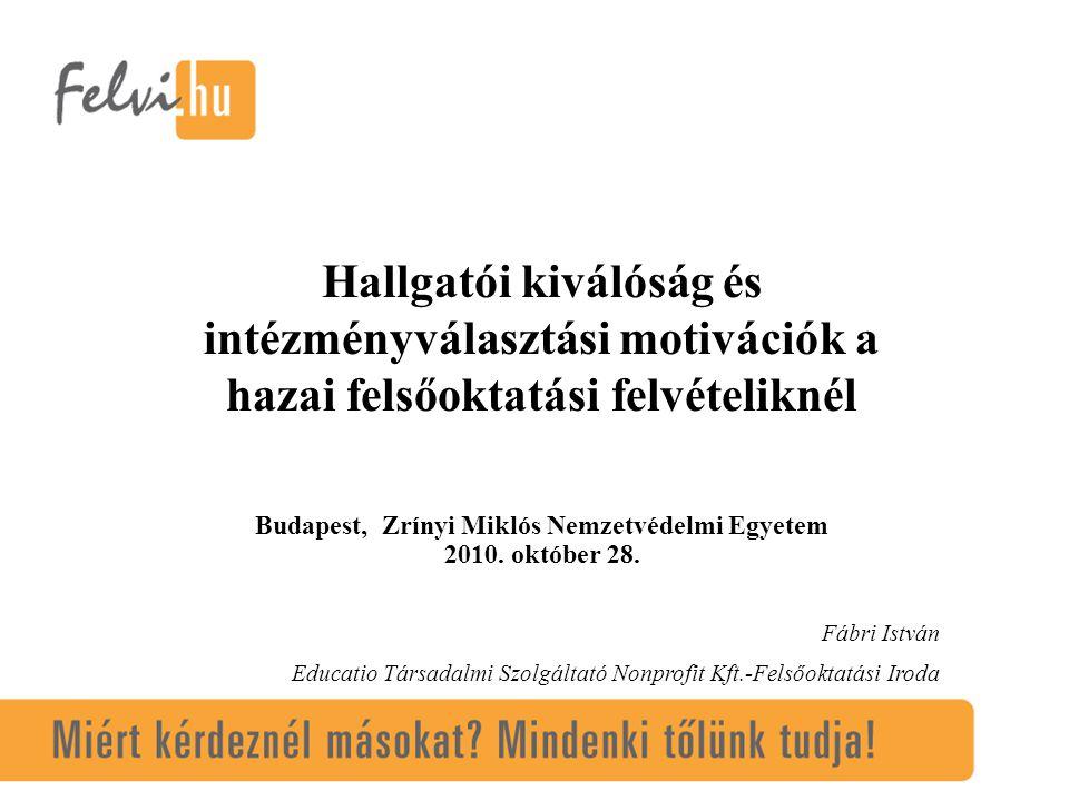 Hallgatói kiválóság és intézményválasztási motivációk a hazai felsőoktatási felvételiknél Budapest, Zrínyi Miklós Nemzetvédelmi Egyetem 2010.